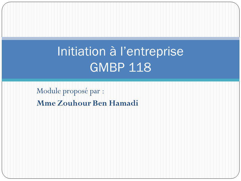 Module proposé par : Mme Zouhour Ben Hamadi Initiation à lentreprise GMBP 118
