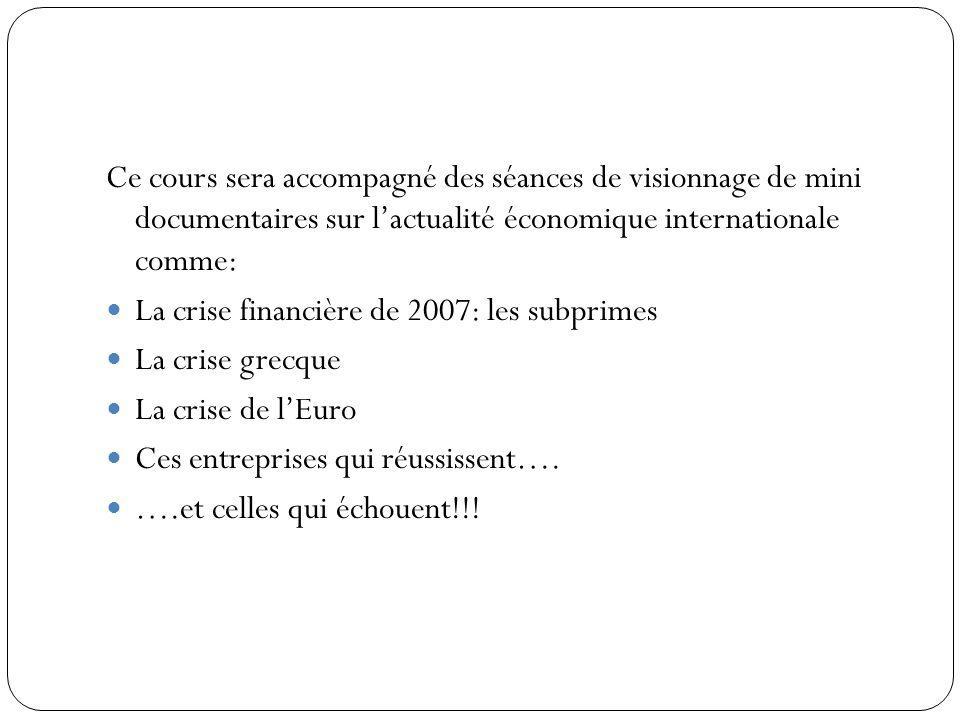 Ce cours sera accompagné des séances de visionnage de mini documentaires sur lactualité économique internationale comme: La crise financière de 2007: