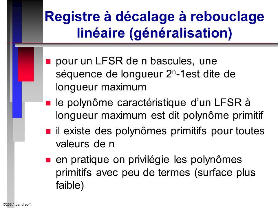 ©2007 Landrault Registre à décalage à rebouclage linéaire (généralisation) n pour un LFSR de n bascules, une séquence de longueur 2 n -1est dite de lo