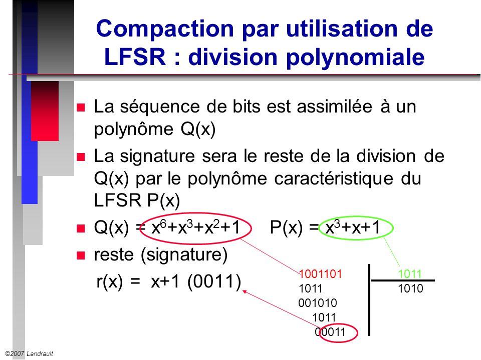 ©2007 Landrault Compaction par utilisation de LFSR : division polynomiale n La séquence de bits est assimilée à un polynôme Q(x) n La signature sera l