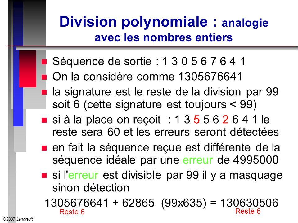 ©2007 Landrault Division polynomiale : analogie avec les nombres entiers n Séquence de sortie : 1 3 0 5 6 7 6 4 1 n On la considère comme 1305676641 n