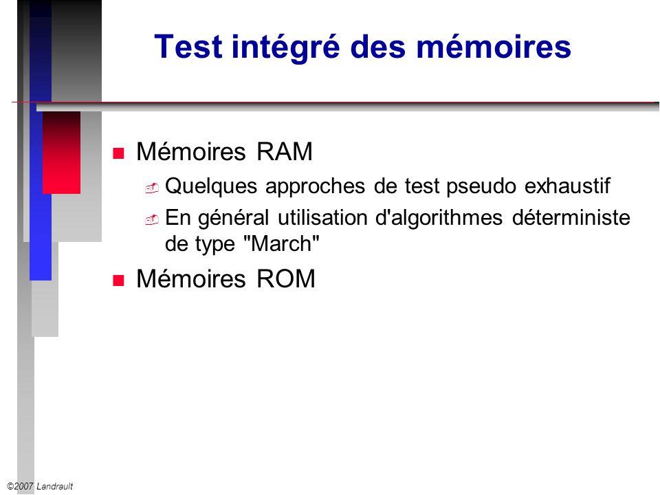 ©2007 Landrault Test intégré des mémoires n Mémoires RAM Quelques approches de test pseudo exhaustif En général utilisation d'algorithmes déterministe