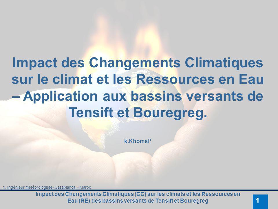 Impact des Changements Climatiques (CC) sur les climats et les Ressources en Eau (RE) des bassins versants de Tensift et Bouregreg 1 Impact des Change