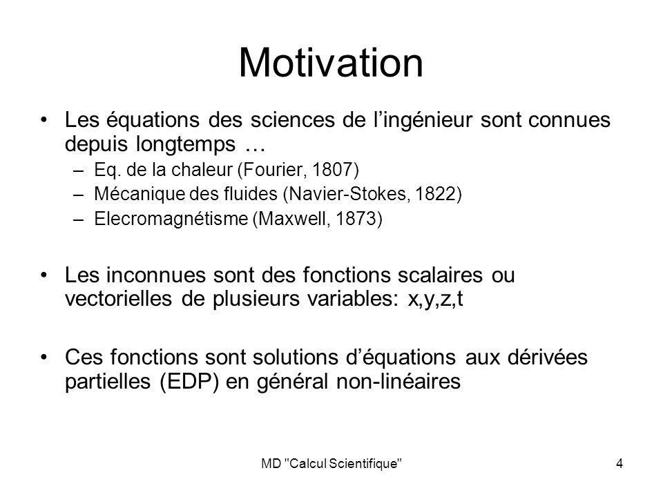 MD Calcul Scientifique 4 Motivation Les équations des sciences de lingénieur sont connues depuis longtemps … –Eq.