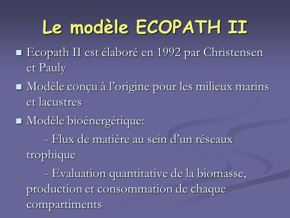 Le modèle ECOPATH II Ecopath II est élaboré en 1992 par Christensen et Pauly Ecopath II est élaboré en 1992 par Christensen et Pauly Modèle conçu à lo