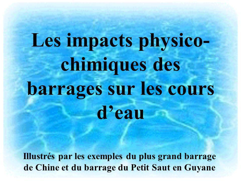 Les impacts physico- chimiques des barrages sur les cours deau Illustrés par les exemples du plus grand barrage de Chine et du barrage du Petit Saut e
