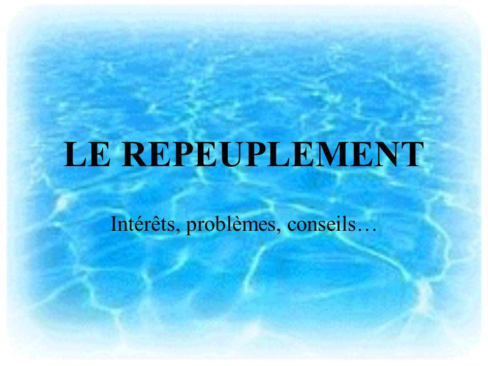 LE REPEUPLEMENT Intérêts, problèmes, conseils…