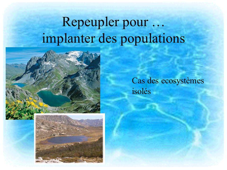 Repeupler pour … implanter des populations Cas des ecosystèmes isolés