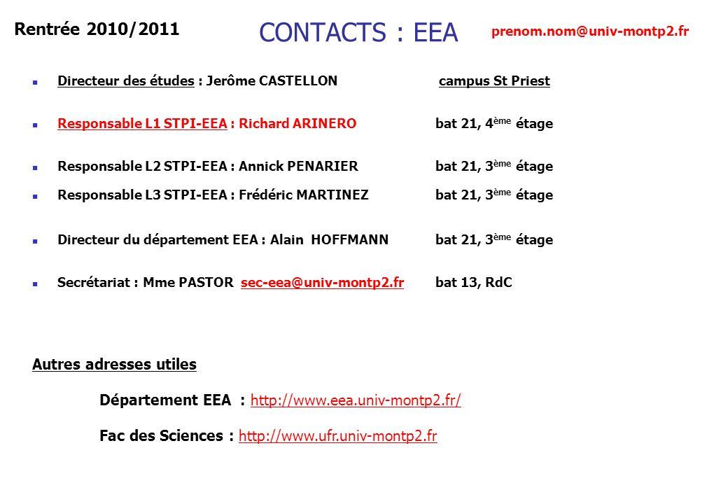 CONTACTS : EEA Directeur des études : Jerôme CASTELLON campus St Priest Responsable L1 STPI-EEA : Richard ARINERO bat 21, 4 ème étage Responsable L2 S