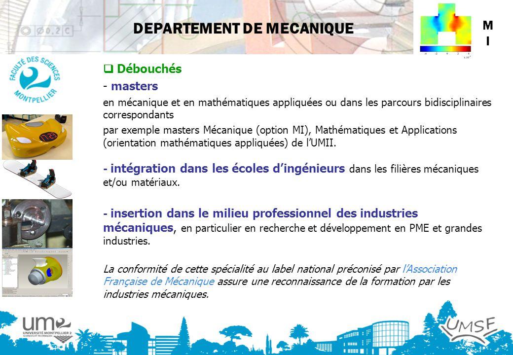 DEPARTEMENT DE MECANIQUE Débouchés - masters en mécanique et en mathématiques appliquées ou dans les parcours bidisciplinaires correspondants par exem