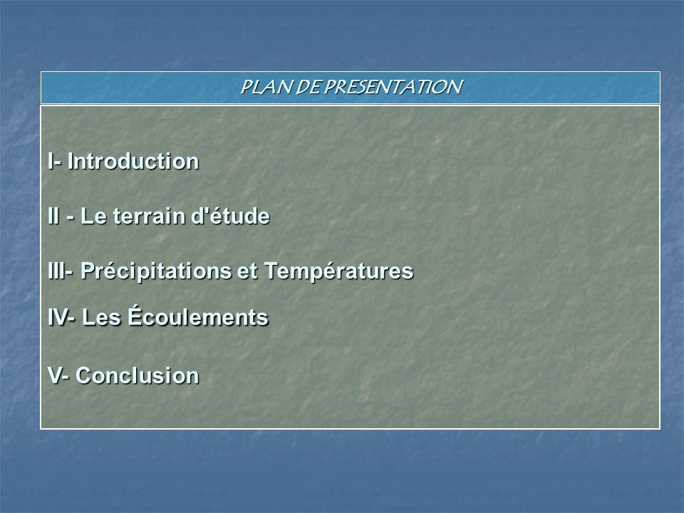 PLAN DE PRESENTATION I- Introduction II - Le terrain d'étude III- Précipitations et Températures IV- Les Écoulements V- Conclusion