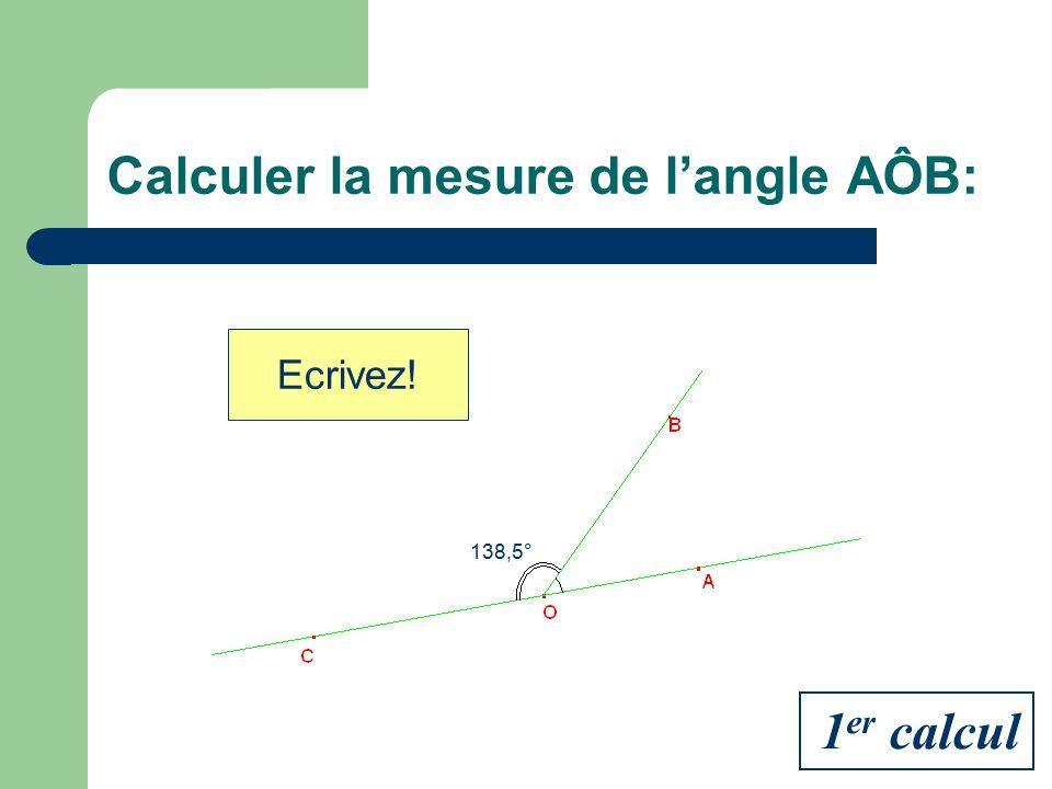 Calculer la mesure de langle AÔB: 138,5° Réfléchissez! 1 er calcul
