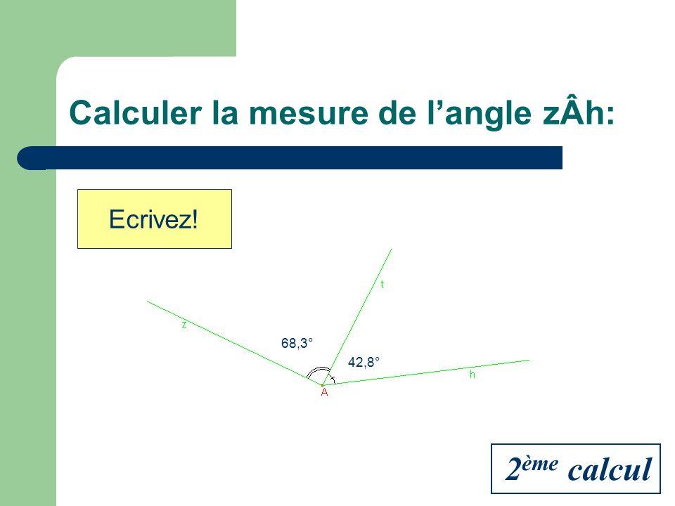Calculer la mesure de langle zÂh: 68,3° 42,8° Réfléchissez! 2 ème calcul