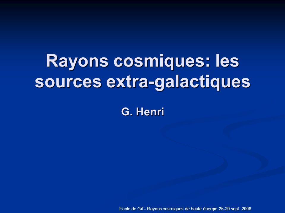 Ecole de Gif - Rayons cosmiques de haute énergie 25-29 sept. 2006 Rayons cosmiques: les sources extra-galactiques G. Henri