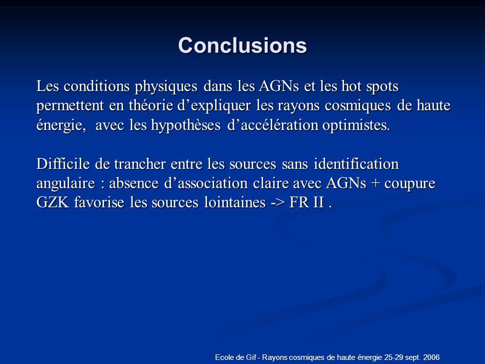 Ecole de Gif - Rayons cosmiques de haute énergie 25-29 sept. 2006 Conclusions Les conditions physiques dans les AGNs et les hot spots permettent en th