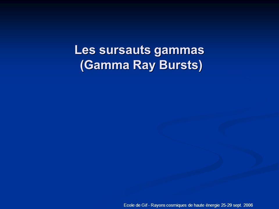 Ecole de Gif - Rayons cosmiques de haute énergie 25-29 sept. 2006 Les sursauts gammas (Gamma Ray Bursts)
