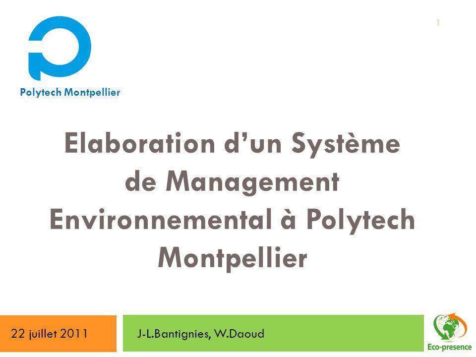 Elaboration dun Système de Management Environnemental à Polytech Montpellier J-L.Bantignies, W.Daoud Polytech Montpellier 22 juillet 2011 1