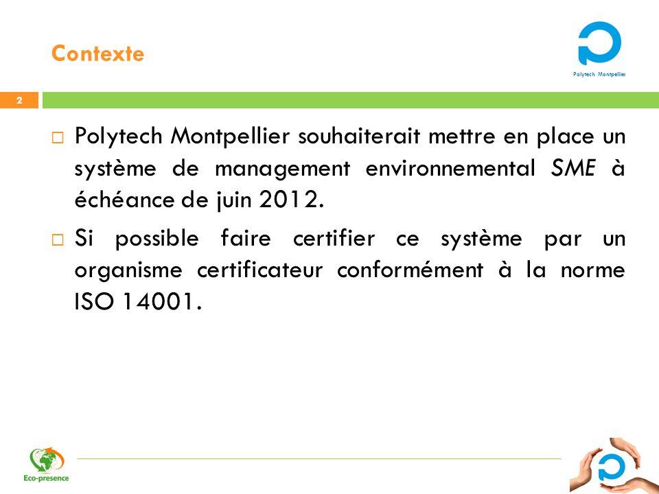 Polytech Montpellier Contexte 2 Polytech Montpellier souhaiterait mettre en place un système de management environnemental SME à échéance de juin 2012