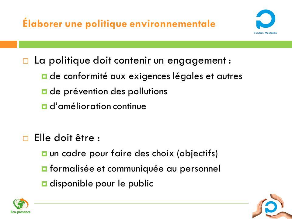 Polytech Montpellier Élaborer une politique environnementale La politique doit contenir un engagement : de conformité aux exigences légales et autres
