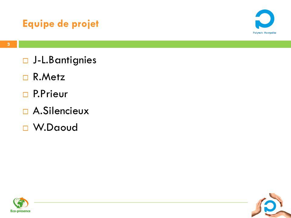 Polytech Montpellier Equipe de projet 3 J-L.Bantignies R.Metz P.Prieur A.Silencieux W.Daoud