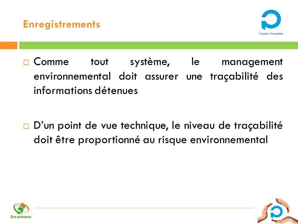 Polytech Montpellier Enregistrements Comme tout système, le management environnemental doit assurer une traçabilité des informations détenues Dun poin