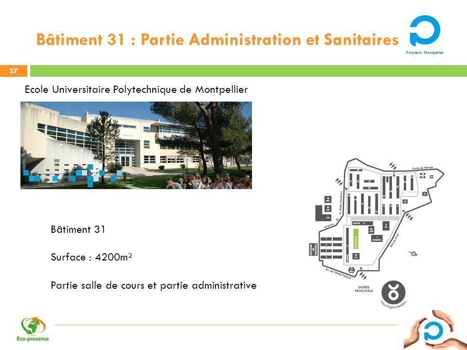 Polytech Montpellier Bâtiment 31 : Partie Administration et Sanitaires 37 Ecole Universitaire Polytechnique de Montpellier Bâtiment 31 Surface : 4200m