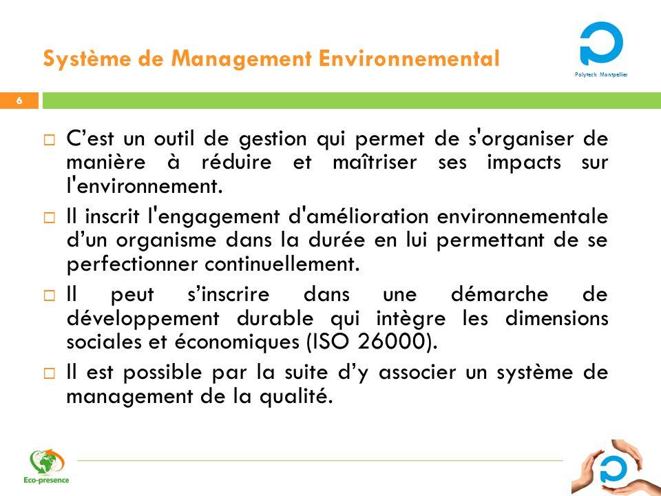 Polytech Montpellier Système de Management Environnemental Cest un outil de gestion qui permet de s'organiser de manière à réduire et maîtriser ses im