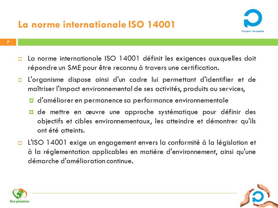 Polytech Montpellier La norme internationale ISO 14001 La norme internationale ISO 14001 définit les exigences auxquelles doit répondre un SME pour êt