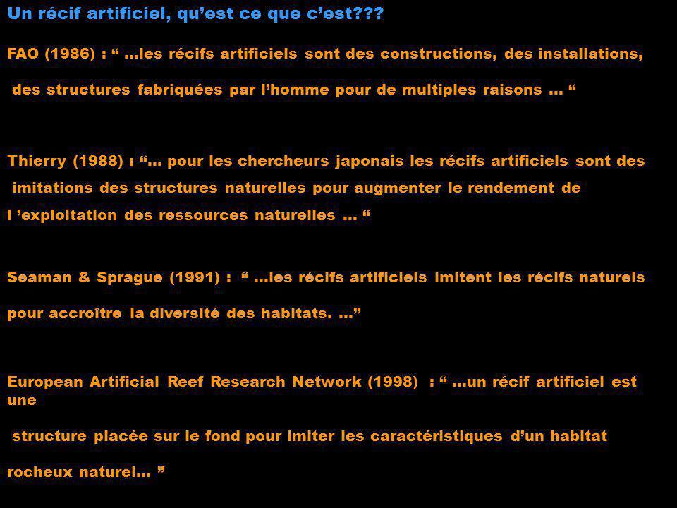 Un récif artificiel, quest ce que cest??? FAO (1986) : …les récifs artificiels sont des constructions, des installations, des structures fabriquées pa