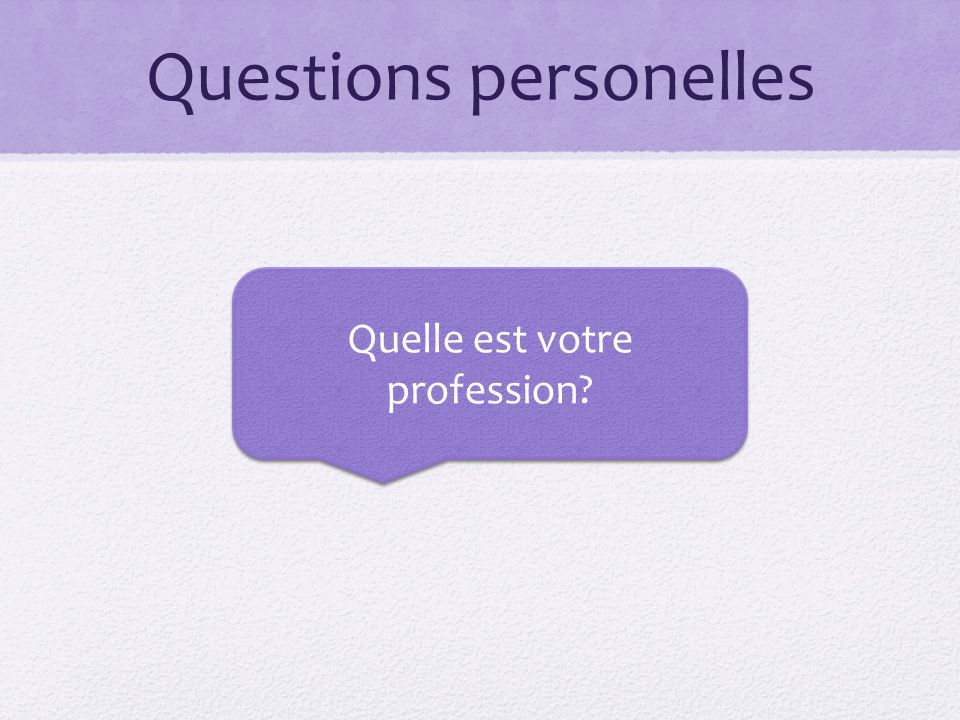 Questions personelles Quelle est votre profession?