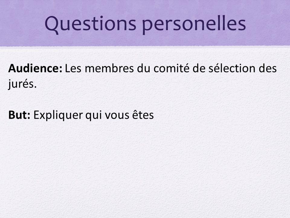 Questions personelles Audience: Les membres du comité de sélection des jurés. But: Expliquer qui vous êtes