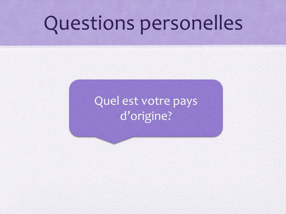 Questions personelles Quel est votre pays dorigine?