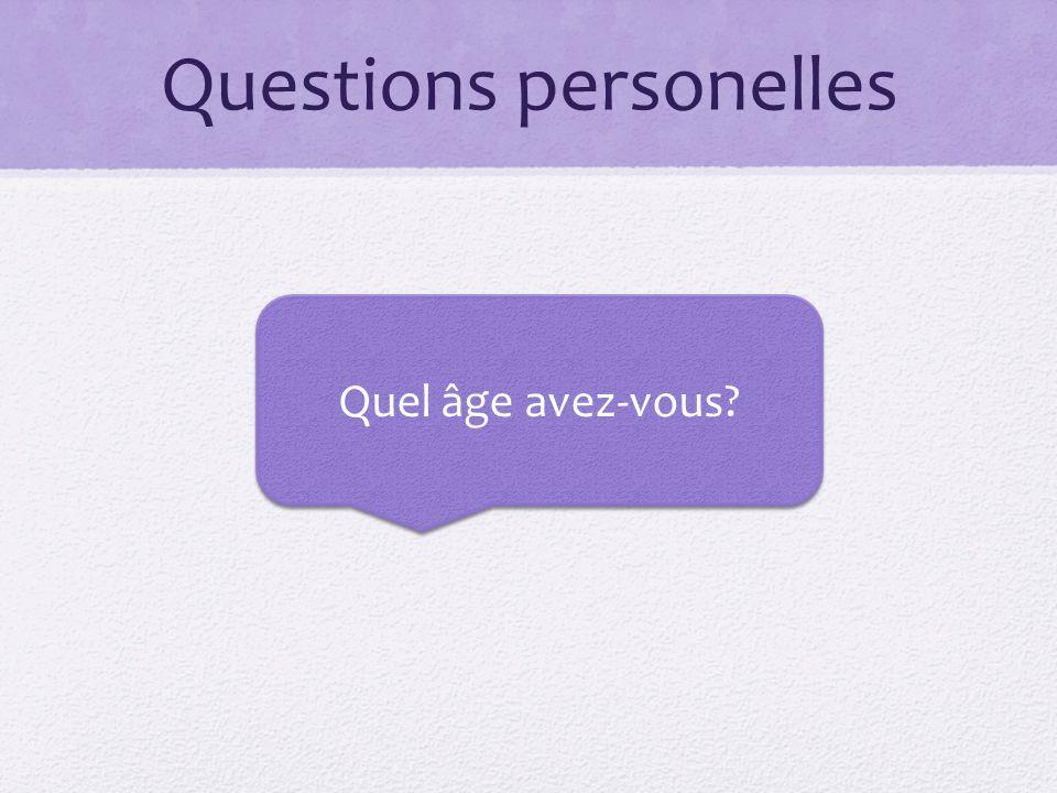 Questions personelles Quelle est votre date de naissance?