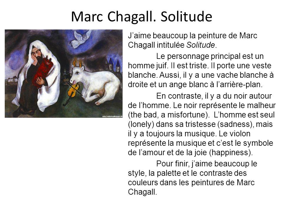 Marc Chagall. Solitude Jaime beaucoup la peinture de Marc Chagall intitulée Solitude. Le personnage principal est un homme juif. Il est triste. Il por