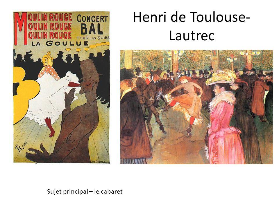 Henri de Toulouse- Lautrec Sujet principal – le cabaret