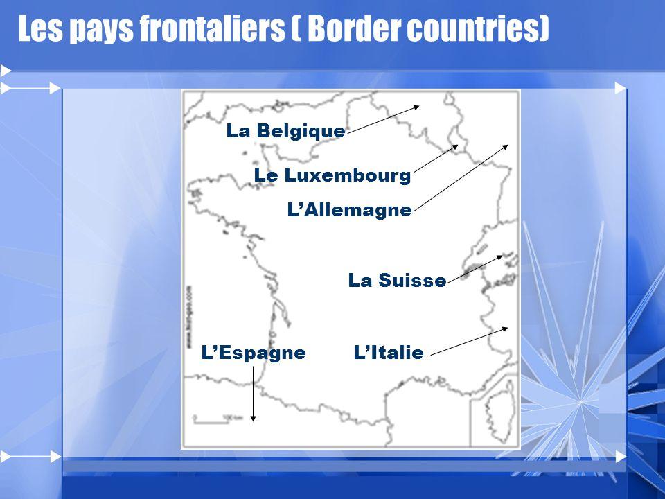Les pays frontaliers ( Border countries) Le Luxembourg La Belgique LAllemagne La Suisse LItalieLEspagne