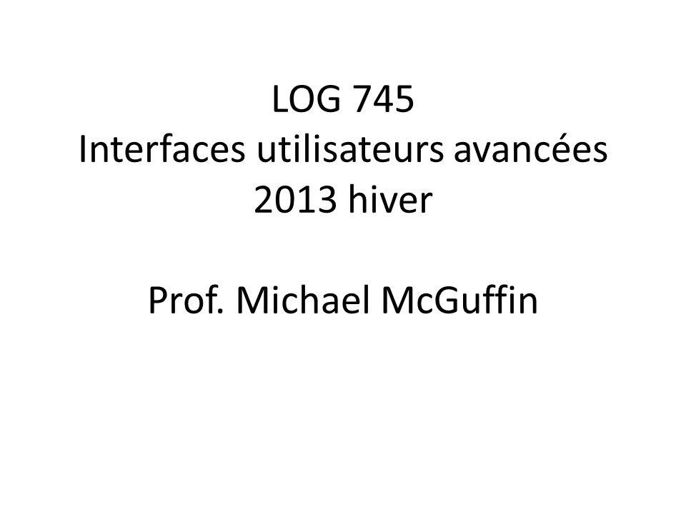 LOG 745 Interfaces utilisateurs avancées 2013 hiver Prof. Michael McGuffin