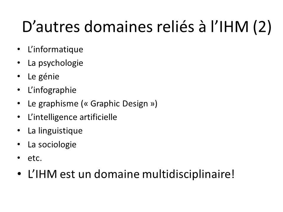Dautres domaines reliés à lIHM (2) Linformatique La psychologie Le génie Linfographie Le graphisme (« Graphic Design ») Lintelligence artificielle La linguistique La sociologie etc.