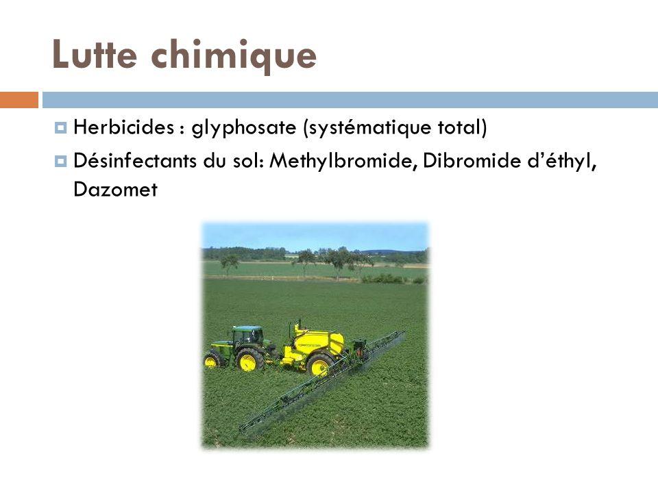 Lutte chimique Herbicides : glyphosate (systématique total) Désinfectants du sol: Methylbromide, Dibromide déthyl, Dazomet