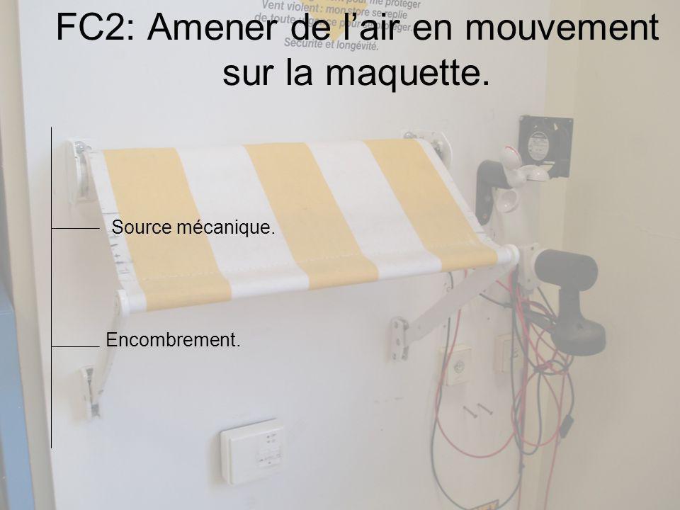FC2: Amener de lair en mouvement sur la maquette. Encombrement. Source mécanique.