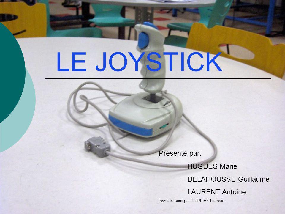LE JOYSTICK Présenté par: HUGUES Marie DELAHOUSSE Guillaume LAURENT Antoine joystick fourni par: DUPRIEZ Ludovic