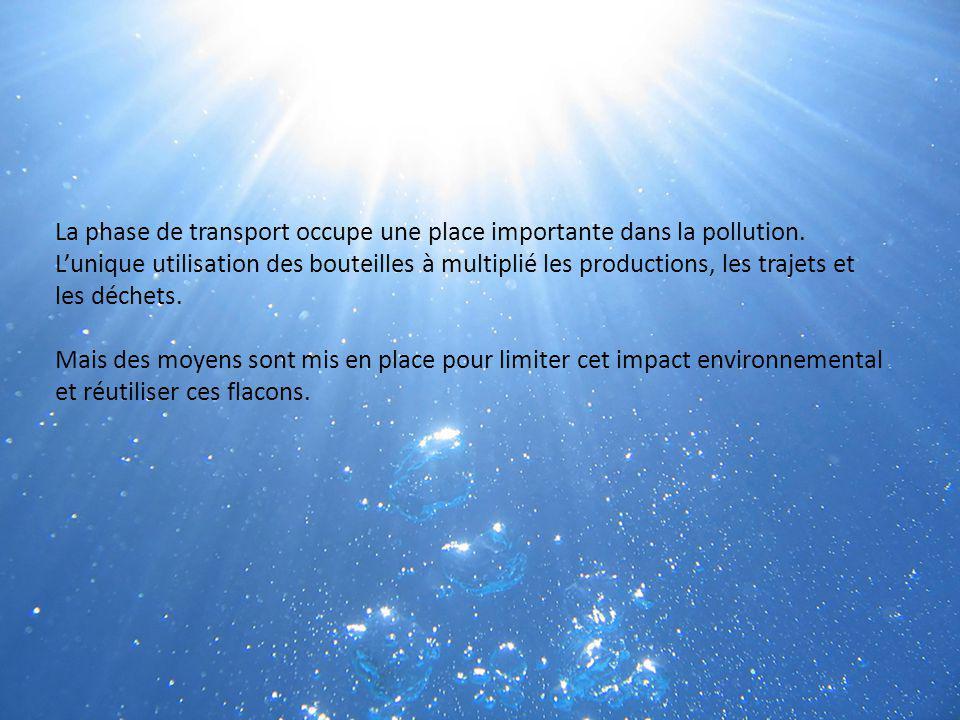 La phase de transport occupe une place importante dans la pollution. Lunique utilisation des bouteilles à multiplié les productions, les trajets et le