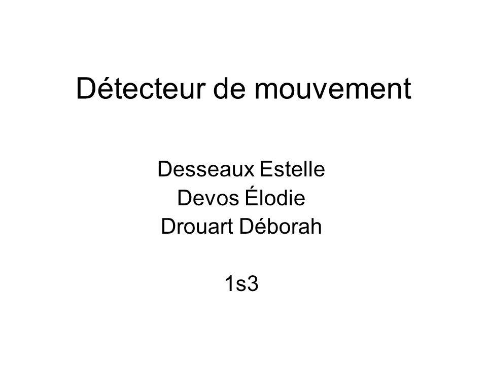Détecteur de mouvement Desseaux Estelle Devos Élodie Drouart Déborah 1s3