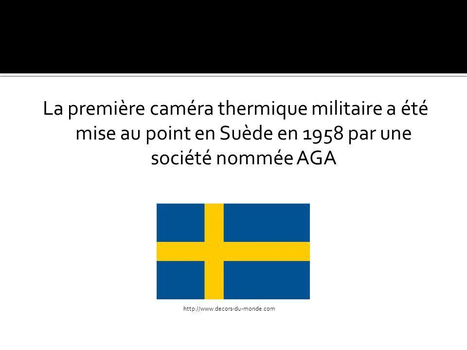 La première caméra thermique militaire a été mise au point en Suède en 1958 par une société nommée AGA http://www.decors-du-monde.com