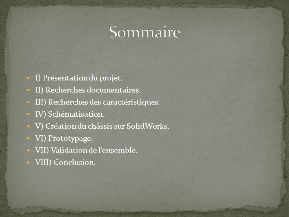 I) Présentation du projet. II) Recherches documentaires. III) Recherches des caractéristiques. IV) Schématisation. V) Création du châssis sur SolidWor