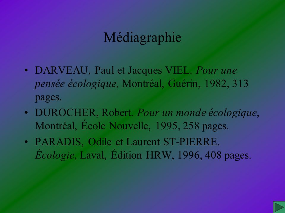 Médiagraphie DARVEAU, Paul et Jacques VIEL. Pour une pensée écologique, Montréal, Guérin, 1982, 313 pages. DUROCHER, Robert. Pour un monde écologique,