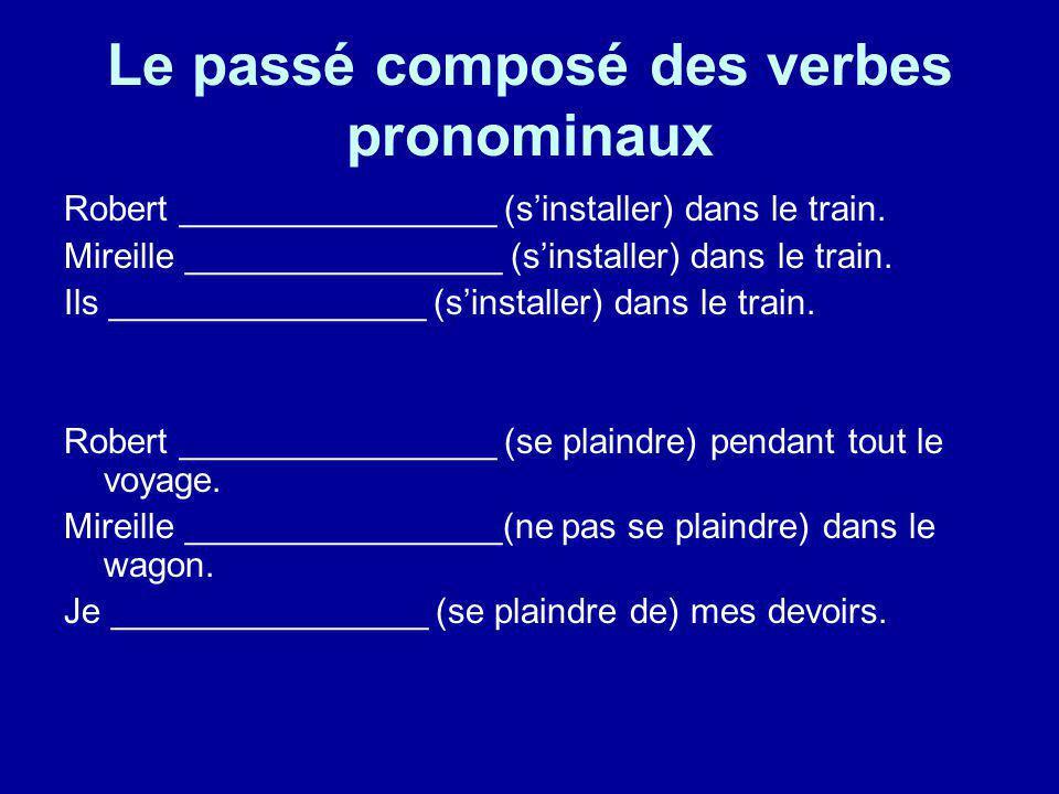 Le passé composé des verbes pronominaux Robert ________________ (sinstaller) dans le train. Mireille ________________ (sinstaller) dans le train. Ils