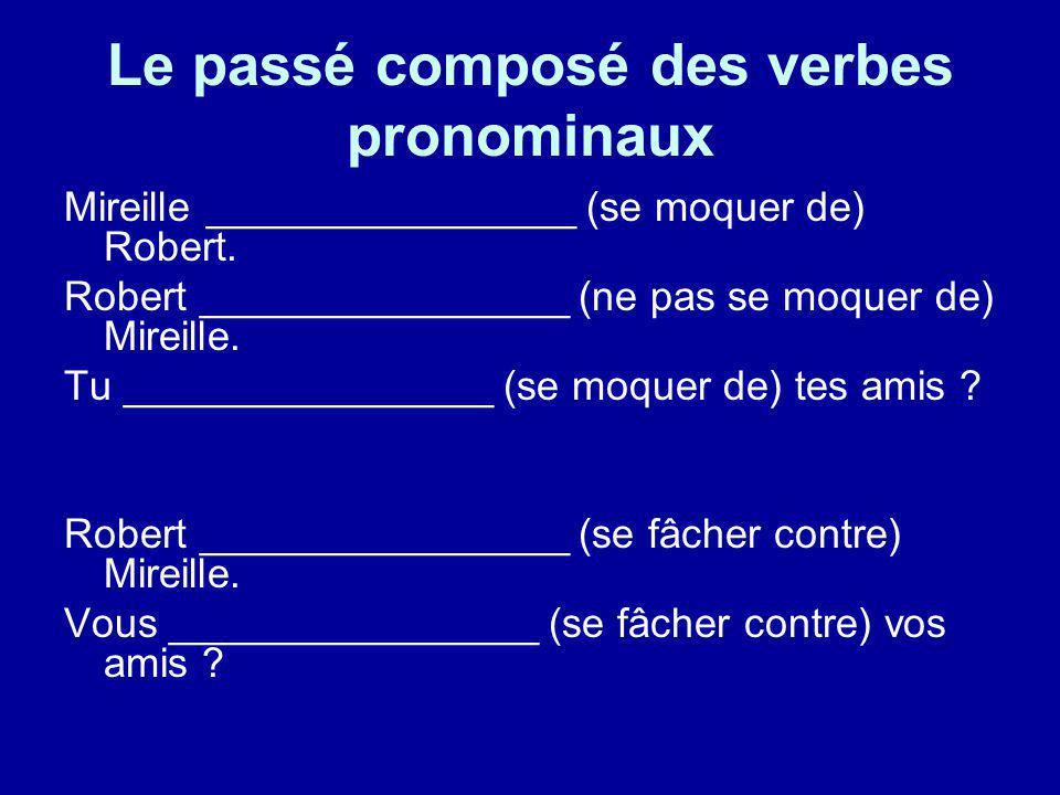 Le passé composé des verbes pronominaux Mireille ________________ (se moquer de) Robert. Robert ________________ (ne pas se moquer de) Mireille. Tu __