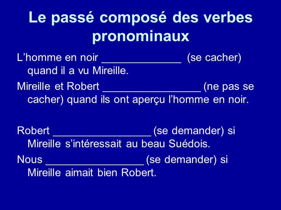 Le passé composé des verbes pronominaux Lhomme en noir _____________ (se cacher) quand il a vu Mireille. Mireille et Robert ________________ (ne pas s
