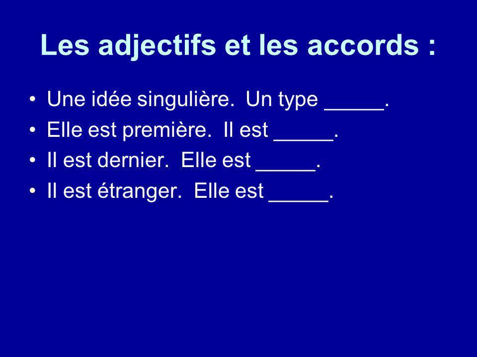 Les adjectifs et les accords : Une idée singulière. Un type _____. Elle est première. Il est _____. Il est dernier. Elle est _____. Il est étranger. E